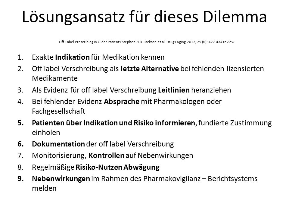 Lösungsansatz für dieses Dilemma Off-Label Prescribing in Older Patients Stephen H.D. Jackson et al Drugs Aging 2012; 29 (6): 427-434 review