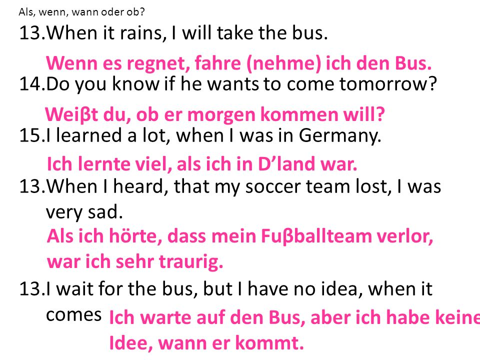 When it rains, I will take the bus.