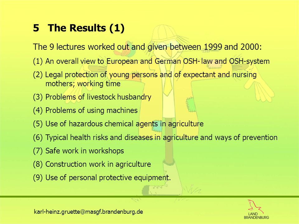 5 The Results (1) The 9 lectures worked out and given between 1999 and 2000: 1) An overall view to European and German OSH- law and OSH-system.