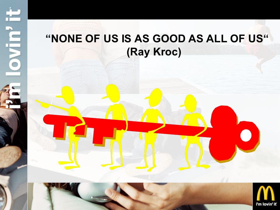 NONE OF US IS AS GOOD AS ALL OF US (Ray Kroc)