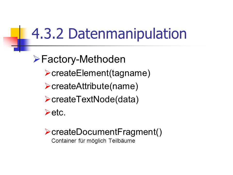 4.3.2 Datenmanipulation Factory-Methoden createElement(tagname)