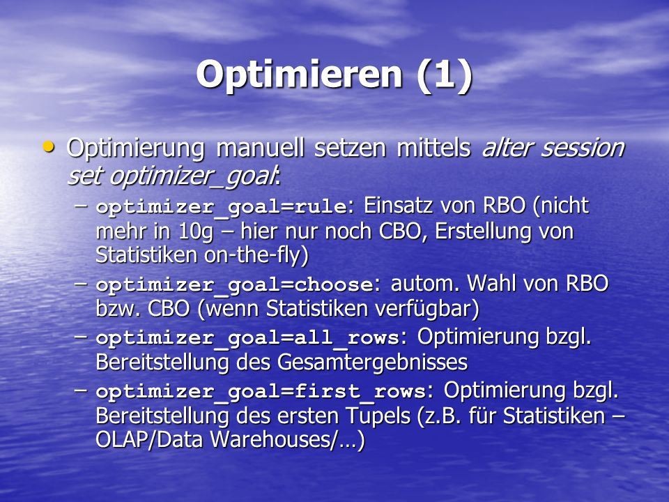 Optimieren (1) Optimierung manuell setzen mittels alter session set optimizer_goal:
