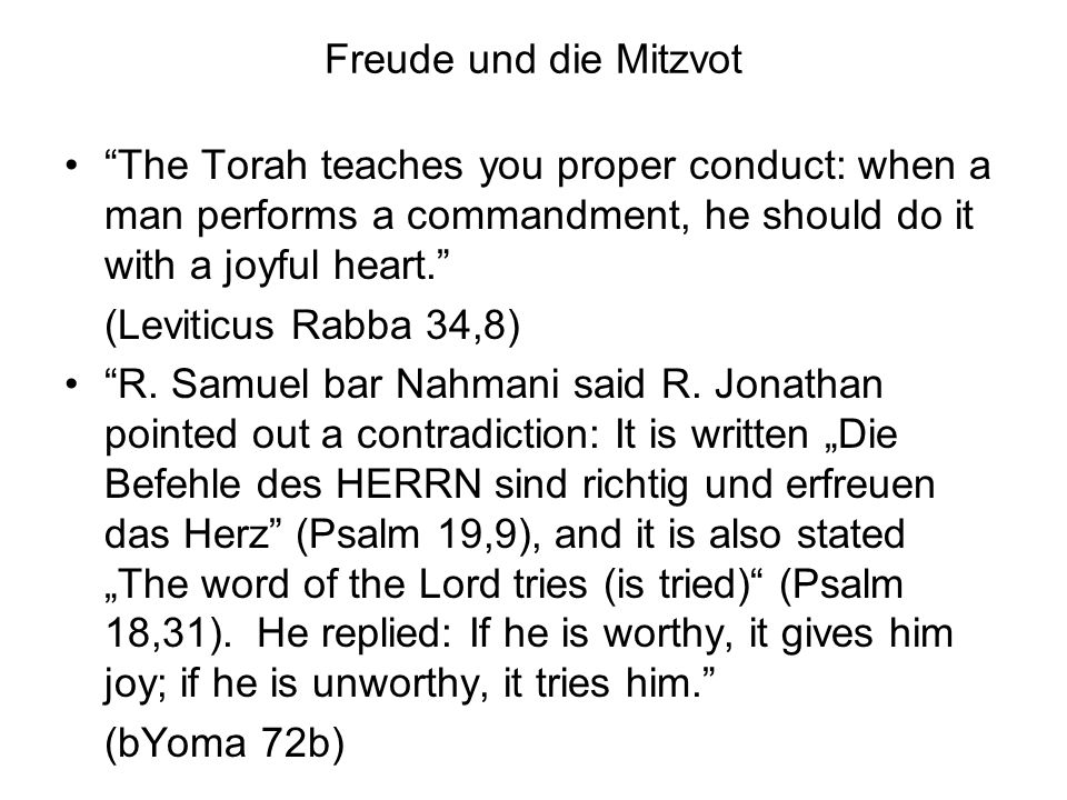 Freude und die Mitzvot The Torah teaches you proper conduct: when a man performs a commandment, he should do it with a joyful heart.