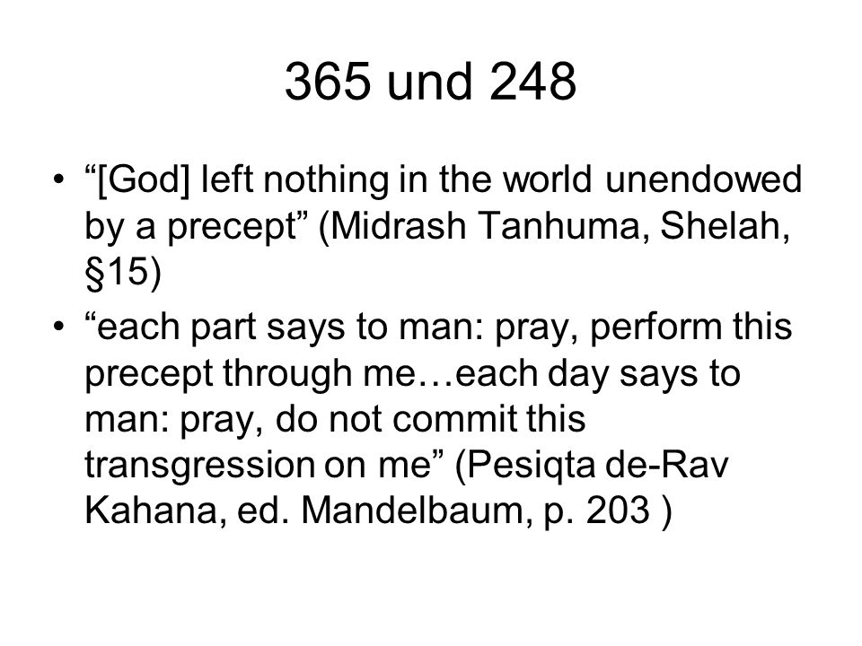 365 und 248 [God] left nothing in the world unendowed by a precept (Midrash Tanhuma, Shelah, §15)