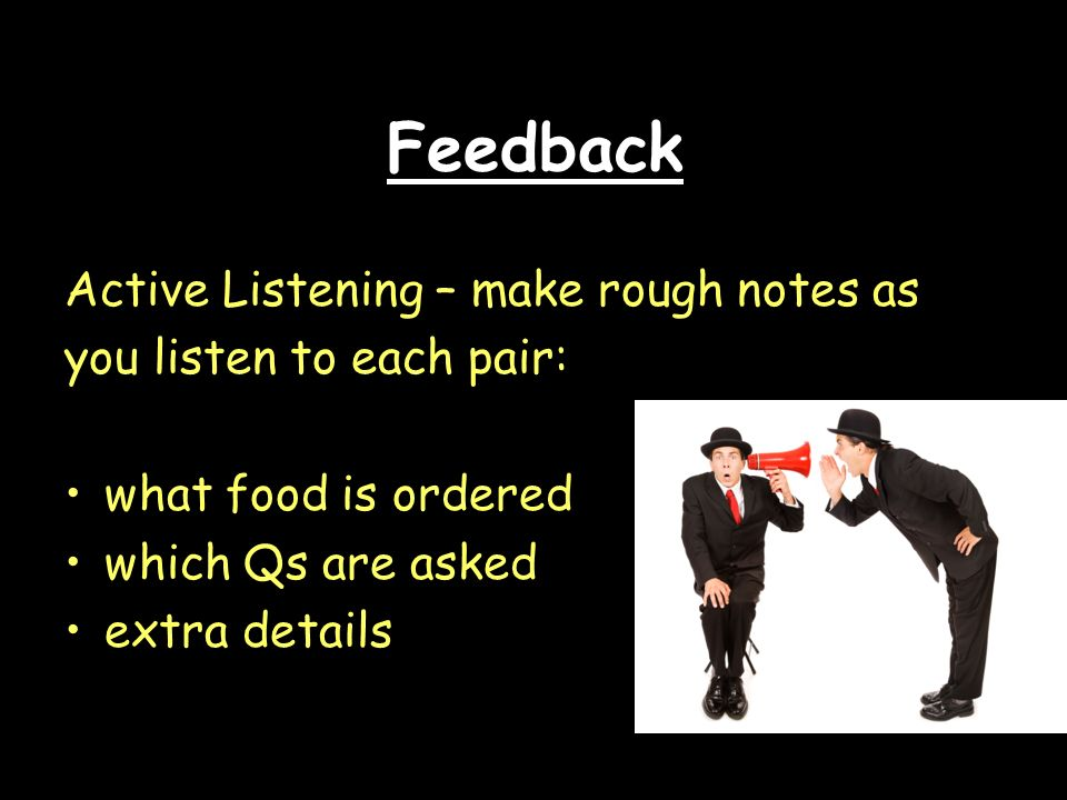 Feedback Active Listening – make rough notes as