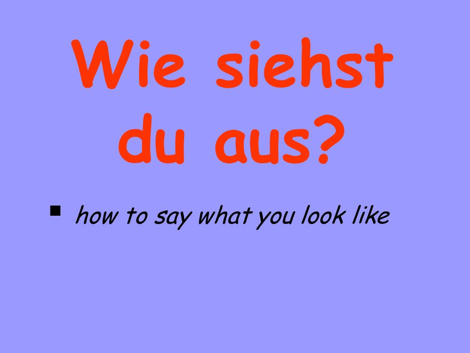 Wie siehst du aus how to say what you look like