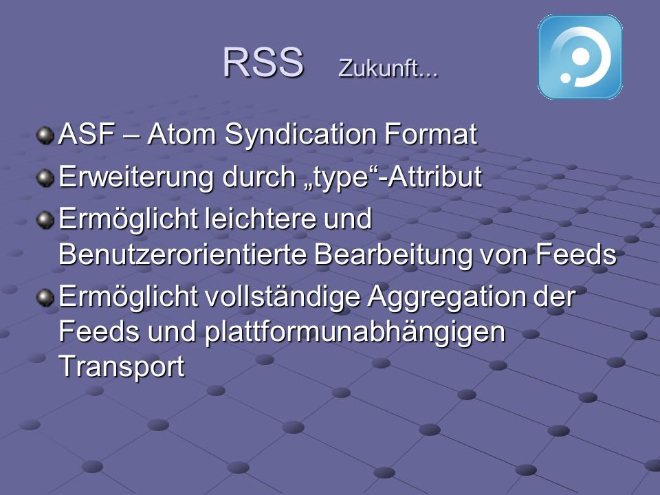 RSS Zukunft... ASF – Atom Syndication Format
