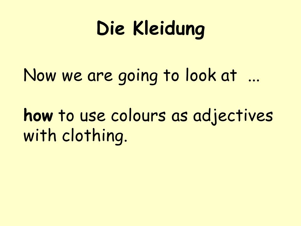 Die Kleidung Now we are going to look at ...