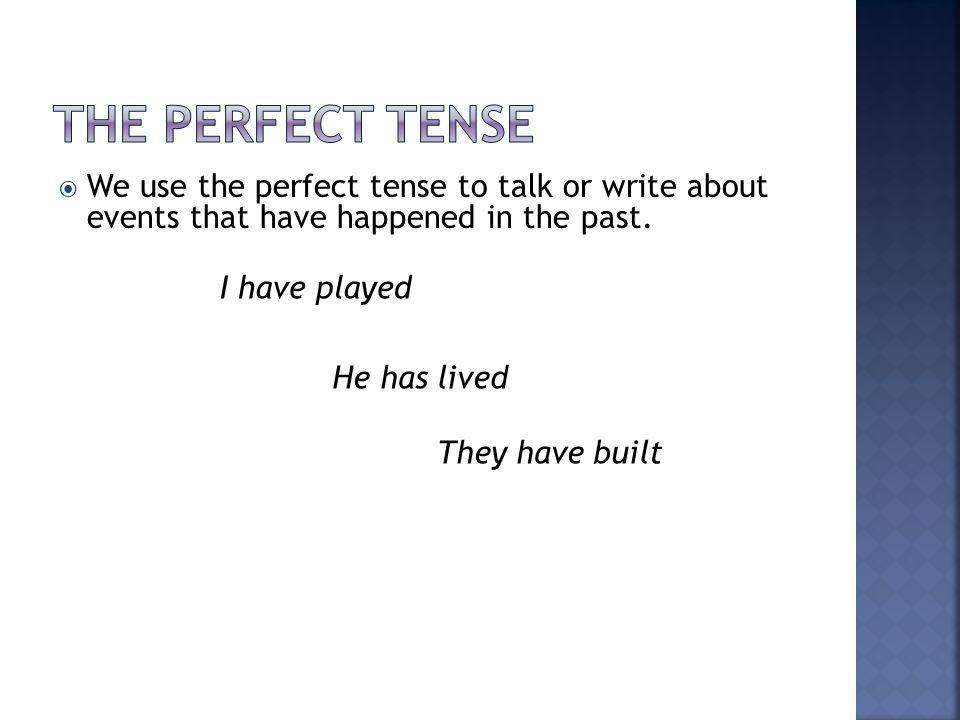The Perfect tense We use the perfect tense to talk or write about events that have happened in the past.