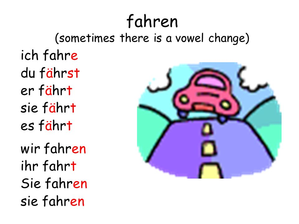 fahren (sometimes there is a vowel change)