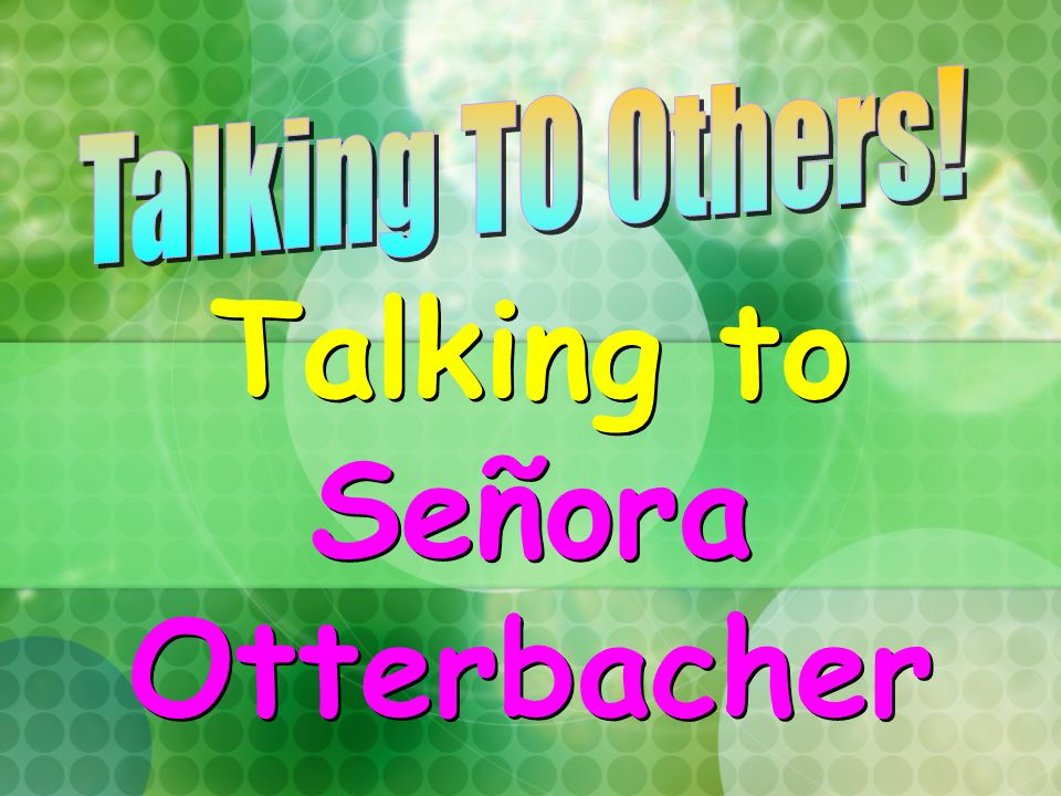 Talking to Señora Otterbacher