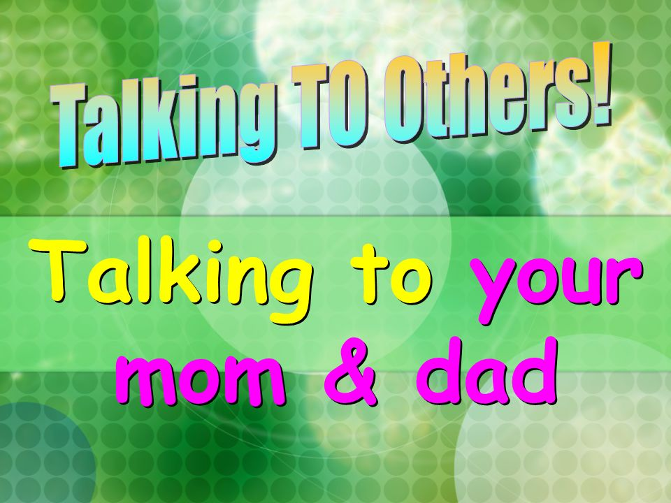 Talking to your mom & dad