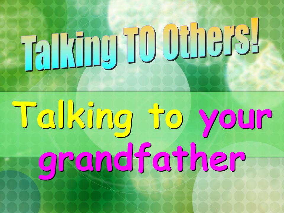 Talking to your grandfather