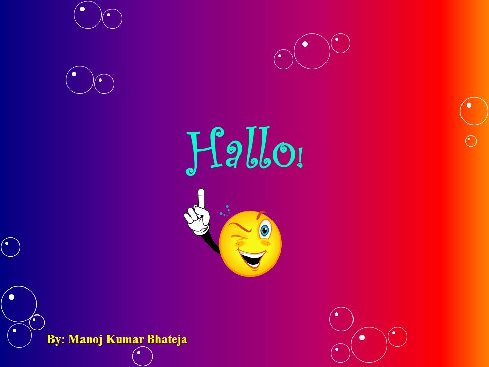 Hallo! By: Manoj Kumar Bhateja