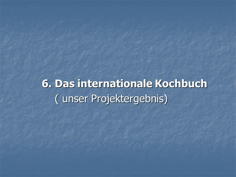 6. Das internationale Kochbuch