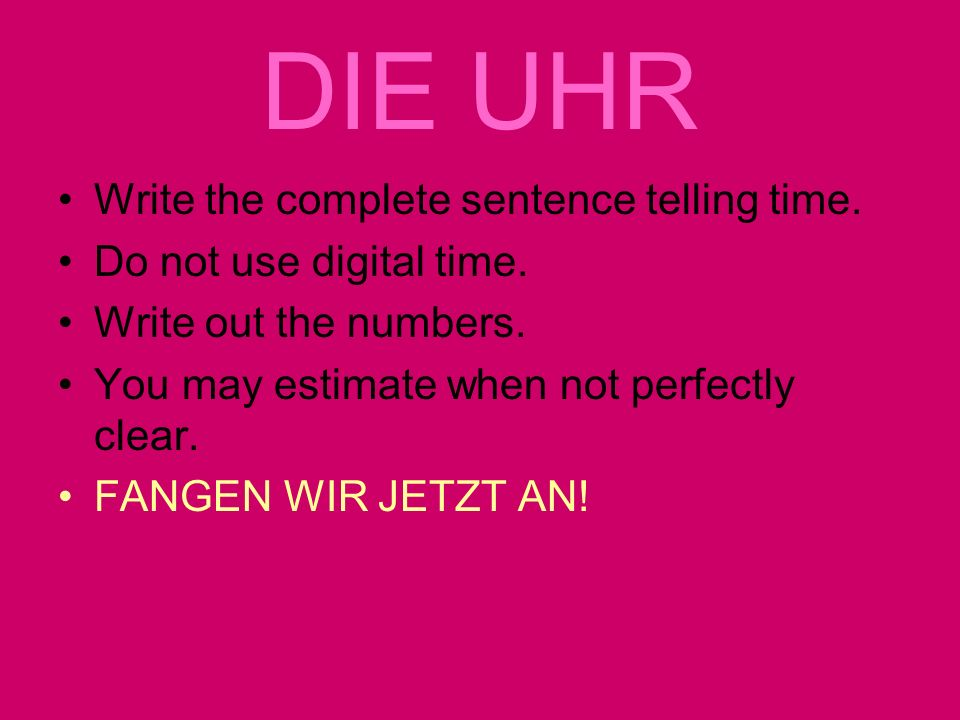 DIE UHR Write the complete sentence telling time.