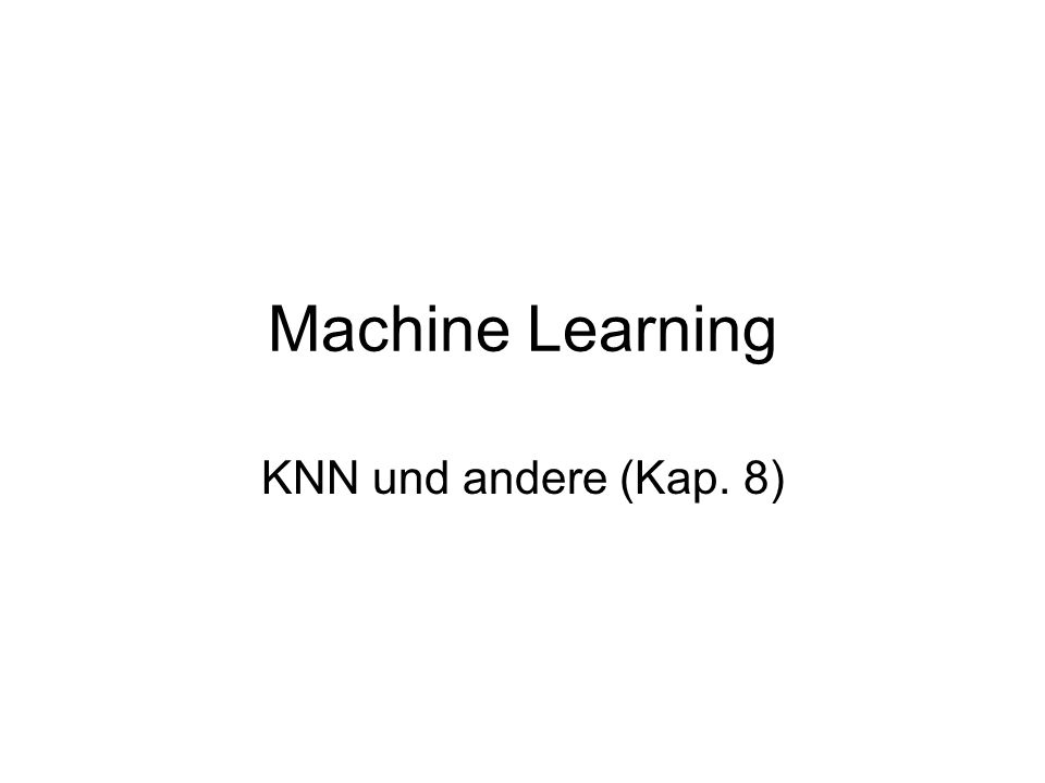 Machine Learning KNN und andere (Kap. 8)