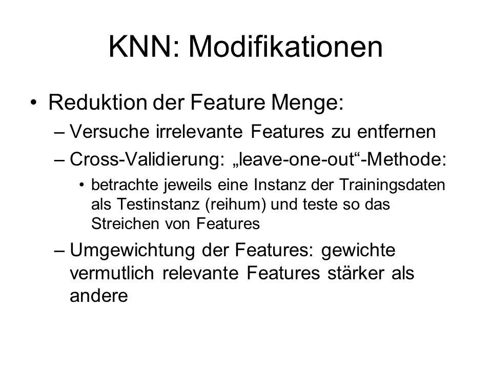 KNN: Modifikationen Reduktion der Feature Menge: