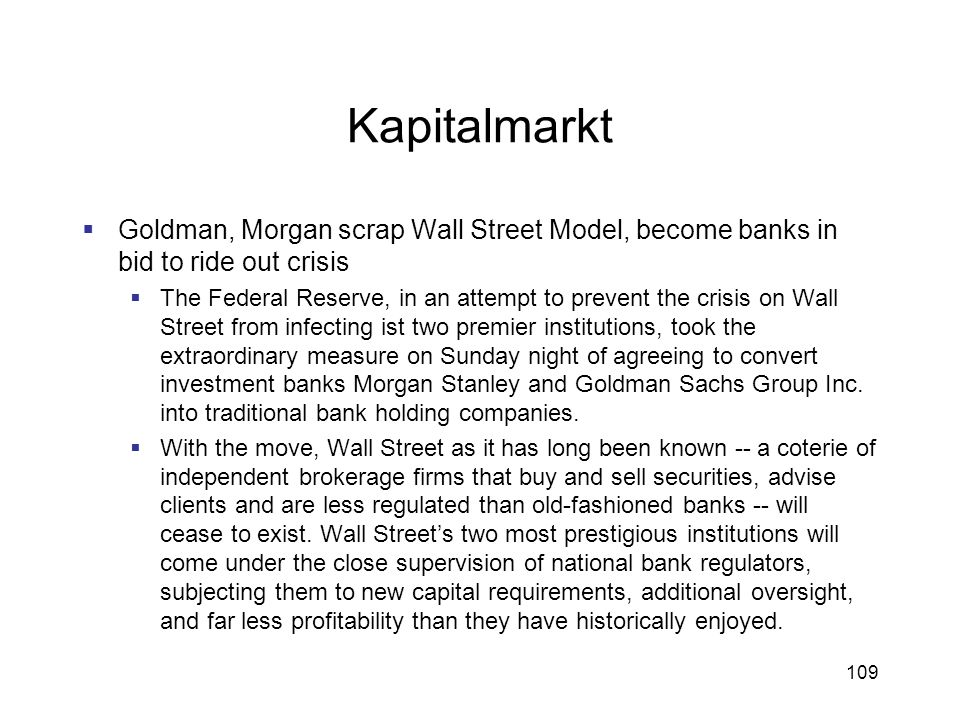 Kapitalmarkt Goldman, Morgan scrap Wall Street Model, become banks in bid to ride out crisis.