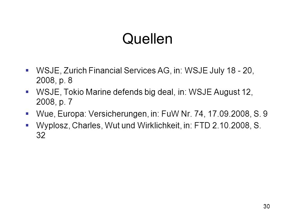 Quellen WSJE, Zurich Financial Services AG, in: WSJE July , 2008, p. 8. WSJE, Tokio Marine defends big deal, in: WSJE August 12, 2008, p. 7.
