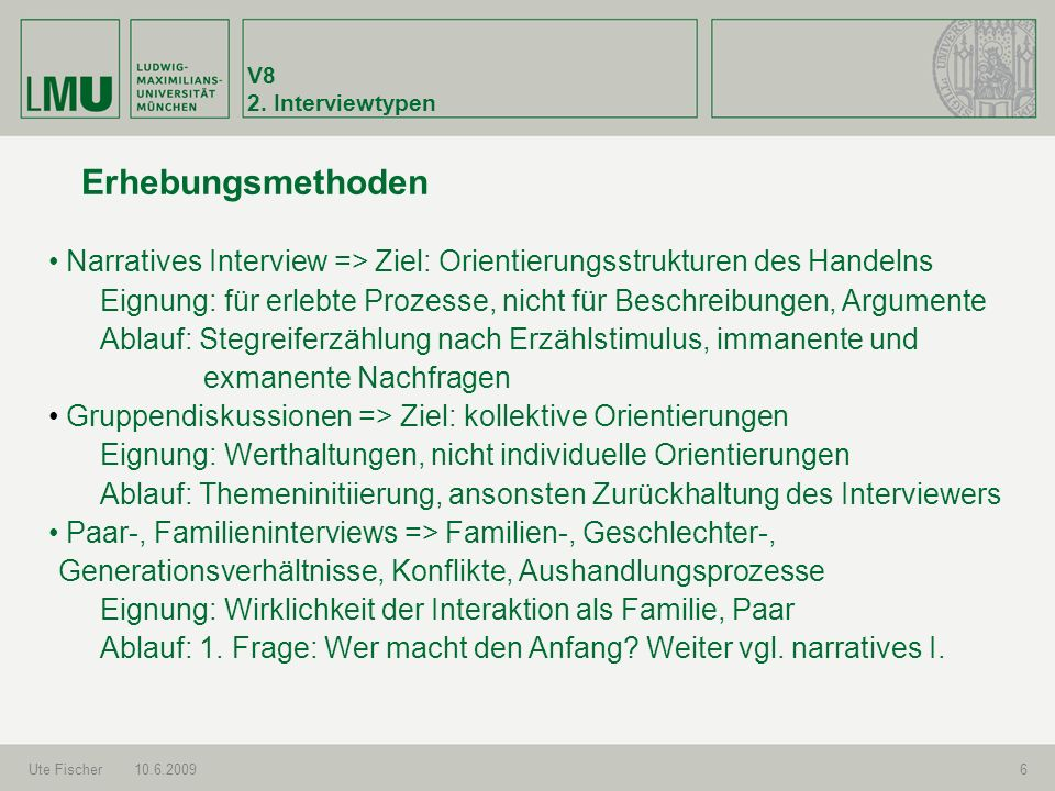 V8 2. Interviewtypen. Erhebungsmethoden. Narratives Interview => Ziel: Orientierungsstrukturen des Handelns.