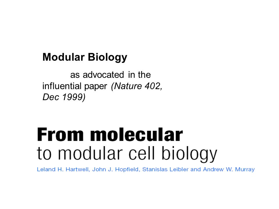 Modular Biology as advocated in the influential paper (Nature 402, Dec 1999)
