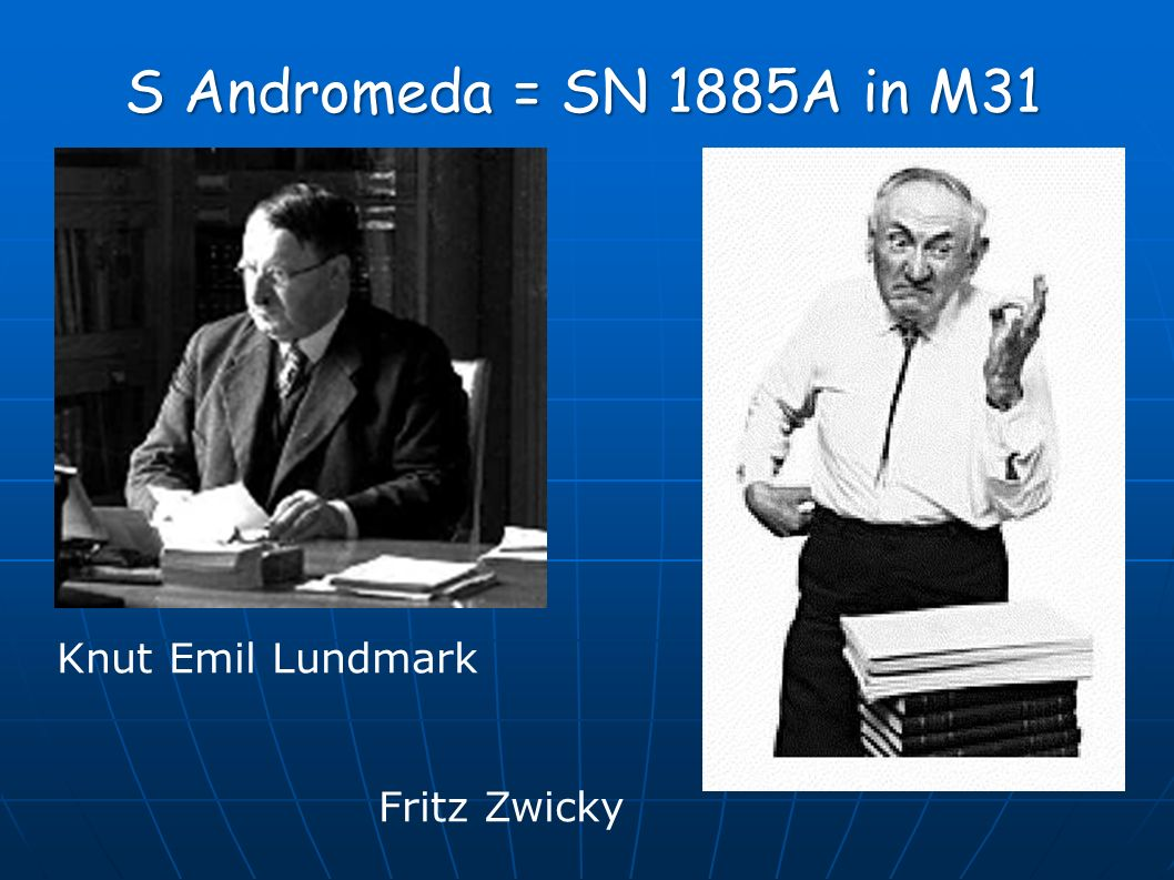 S Andromeda = SN 1885A in M31 Knut Emil Lundmark Fritz Zwicky