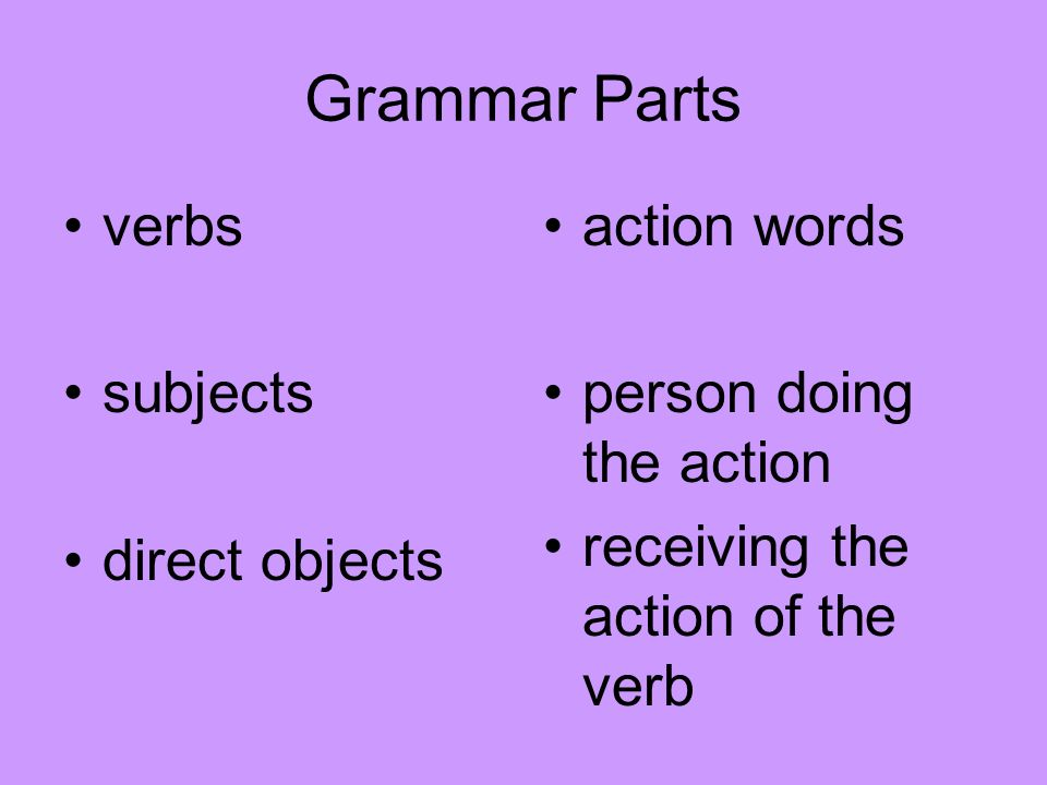Grammar Parts verbs subjects direct objects action words