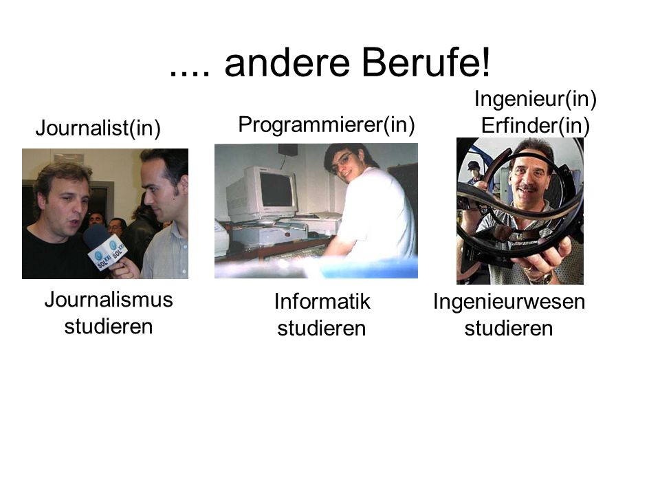 .... andere Berufe! Ingenieur(in) Erfinder(in) Journalist(in)