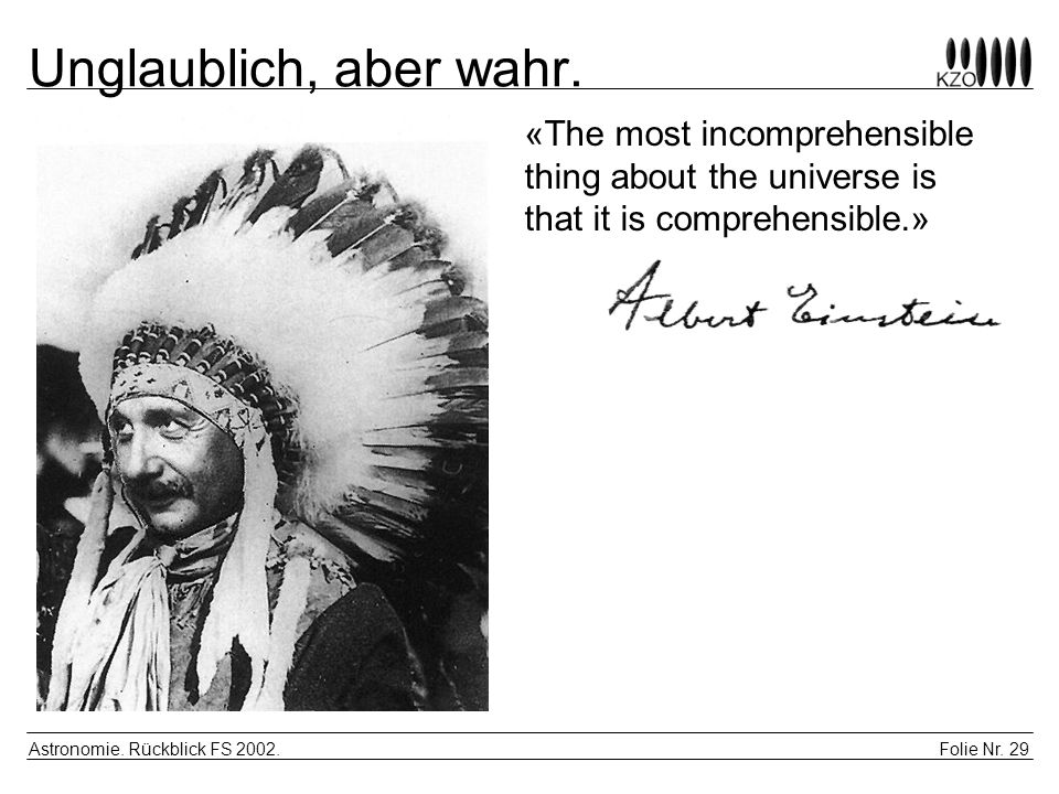 Unglaublich, aber wahr. «The most incomprehensible thing about the universe is that it is comprehensible.»