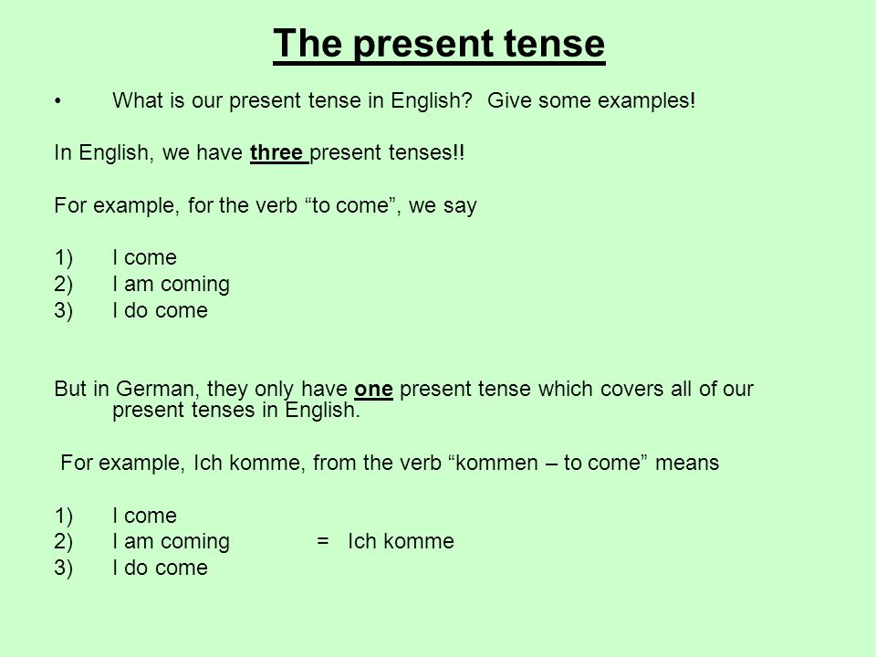 The present tense What is our present tense in English Give some examples! In English, we have three present tenses!!