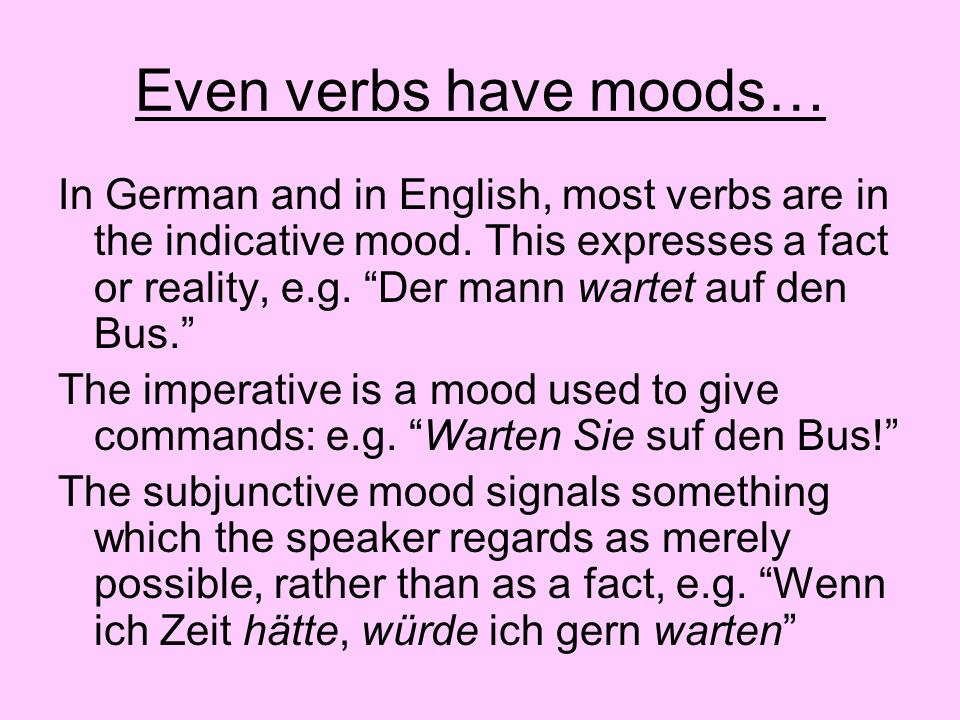 Even verbs have moods…