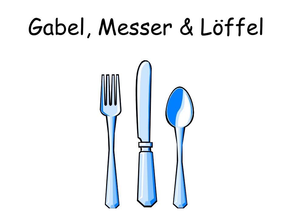 Gabel, Messer & Löffel