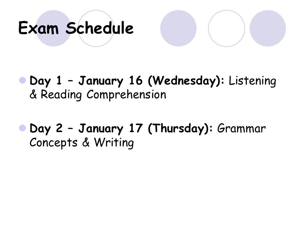 Exam Schedule Day 1 – January 16 (Wednesday): Listening & Reading Comprehension.