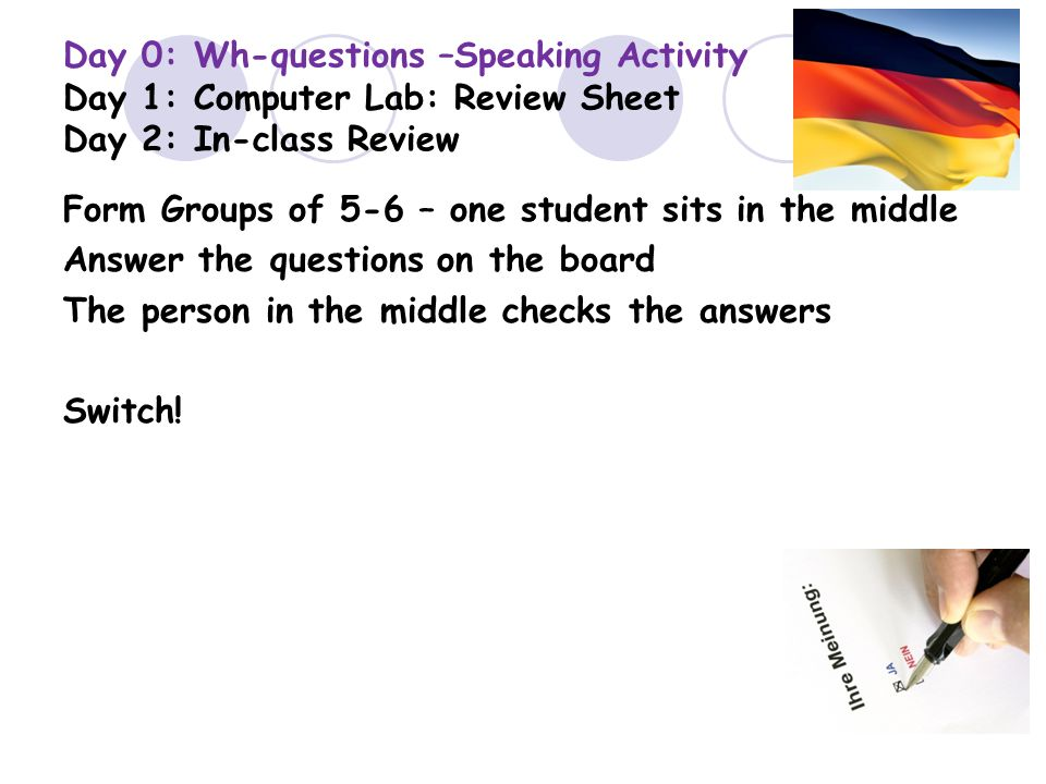 Day 0: Wh-questions –Speaking Activity Day 1: Computer Lab: Review Sheet Day 2: In-class Review