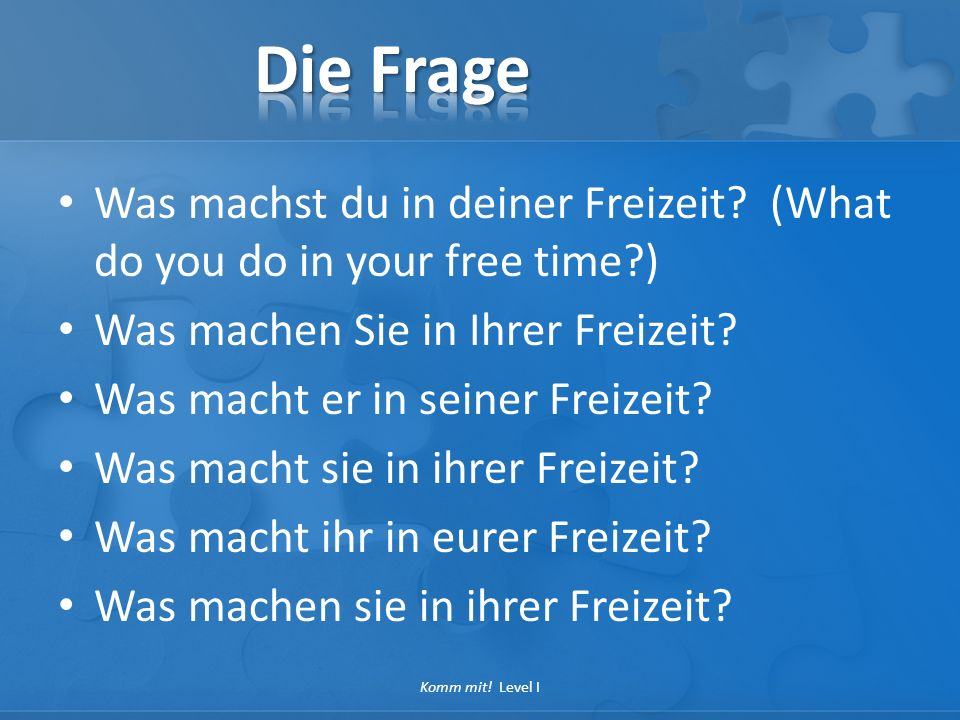 Die Frage Was machst du in deiner Freizeit (What do you do in your free time ) Was machen Sie in Ihrer Freizeit