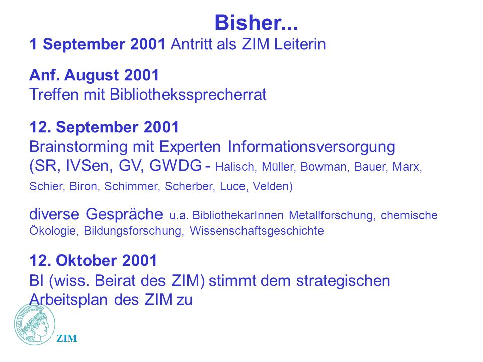 Bisher... 1 September 2001 Antritt als ZIM Leiterin Anf. August 2001
