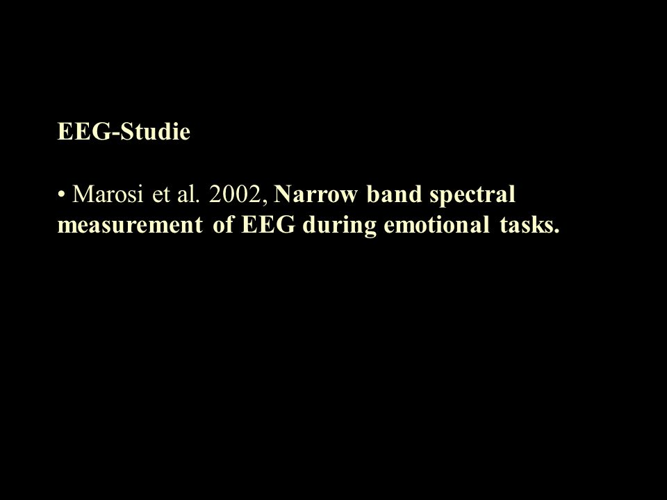 EEG-Studie Marosi et al. 2002, Narrow band spectral measurement of EEG during emotional tasks.