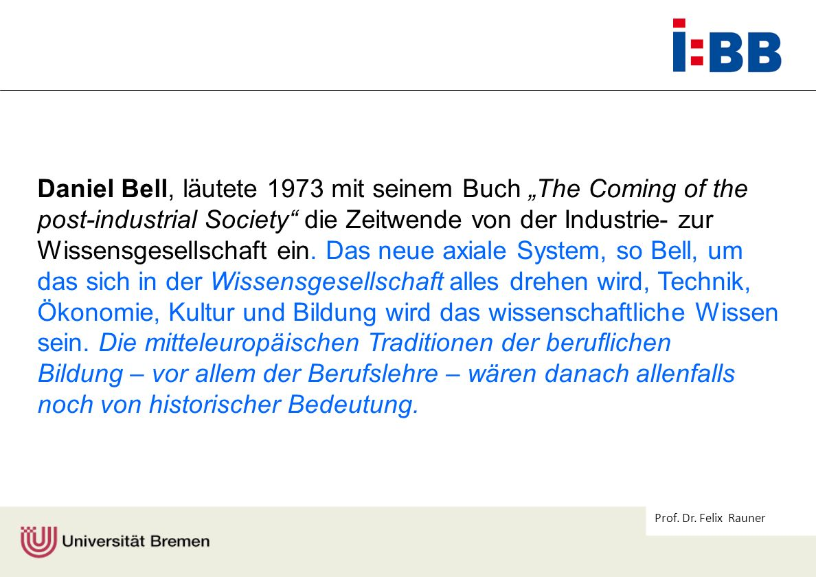 "Daniel Bell, läutete 1973 mit seinem Buch ""The Coming of the"