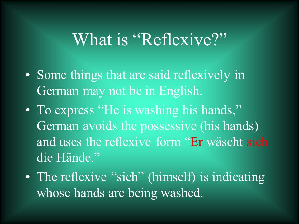 What is Reflexive Some things that are said reflexively in German may not be in English.