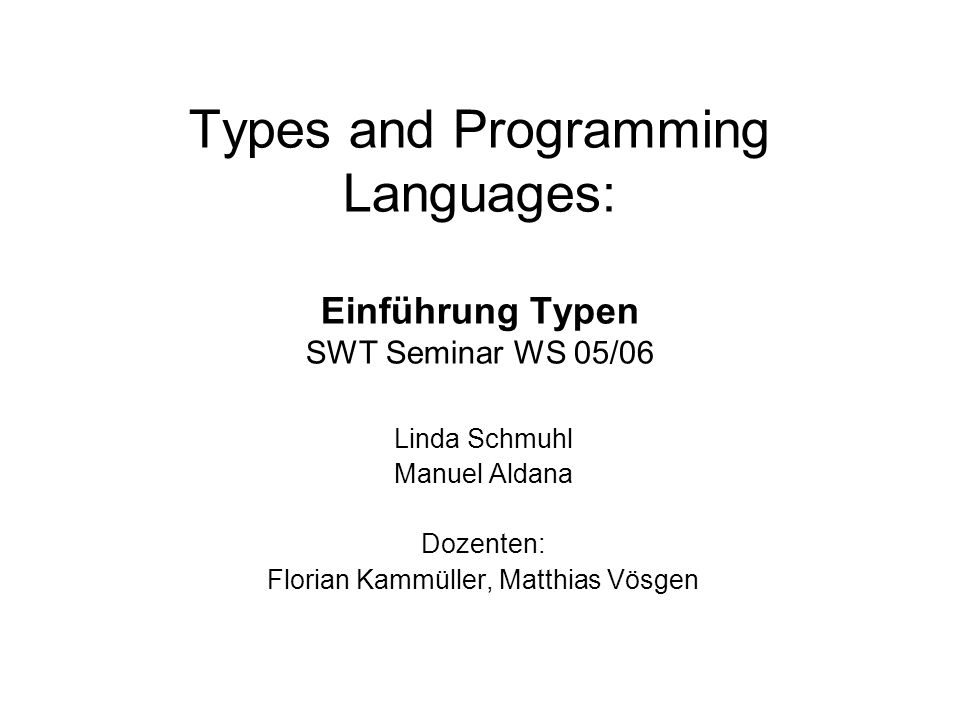 Types and Programming Languages: Einführung Typen SWT Seminar WS 05/06