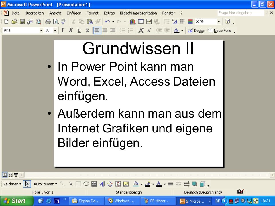 Grundwissen II In Power Point kann man Word, Excel, Access Dateien einfügen.