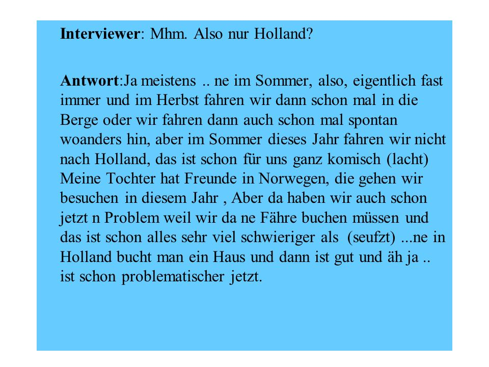 Interviewer: Mhm. Also nur Holland