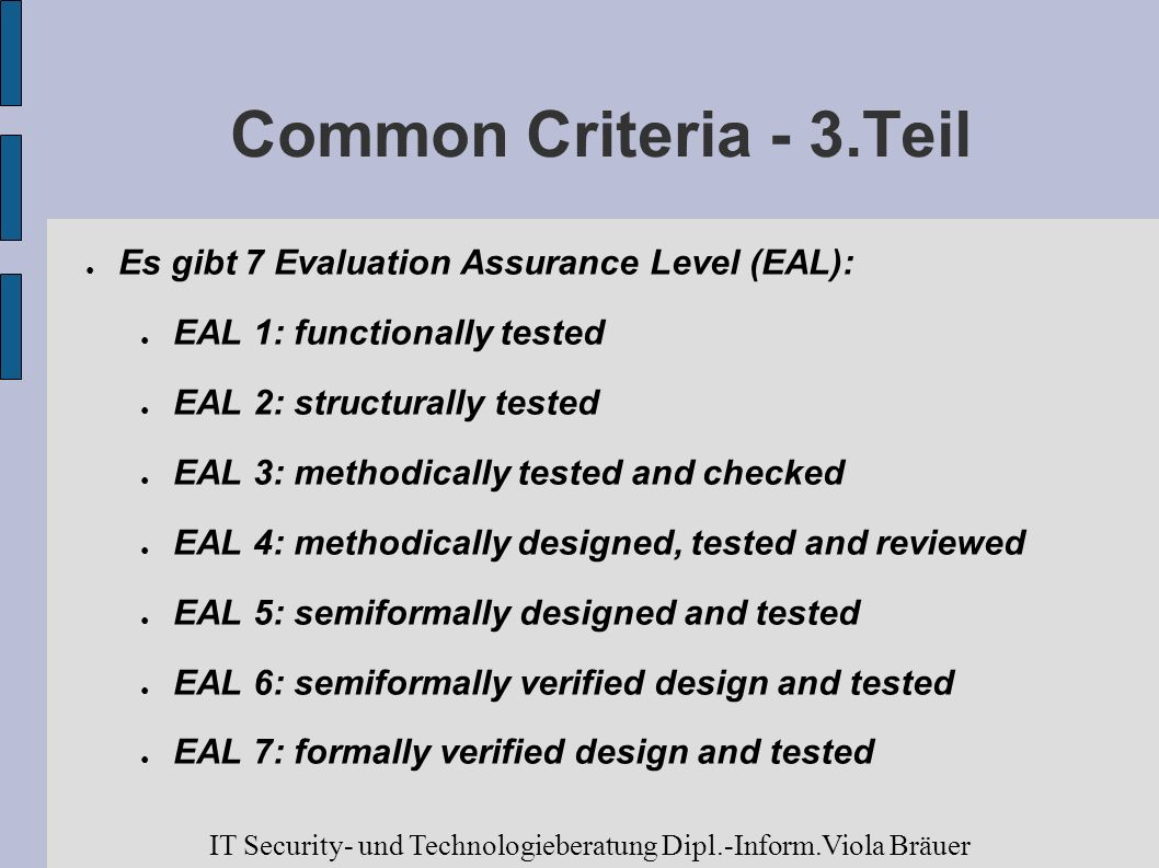 Common Criteria - 3.Teil Es gibt 7 Evaluation Assurance Level (EAL):