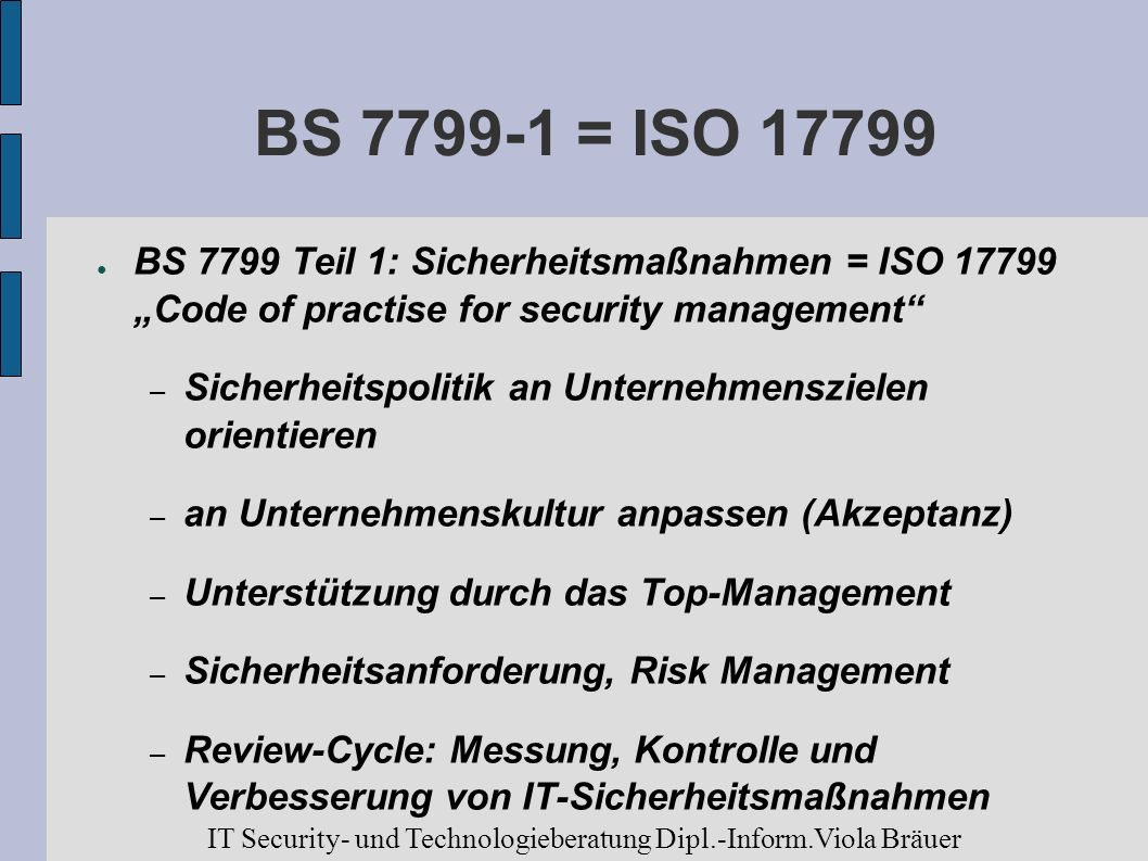 "BS = ISO BS 7799 Teil 1: Sicherheitsmaßnahmen = ISO ""Code of practise for security management"