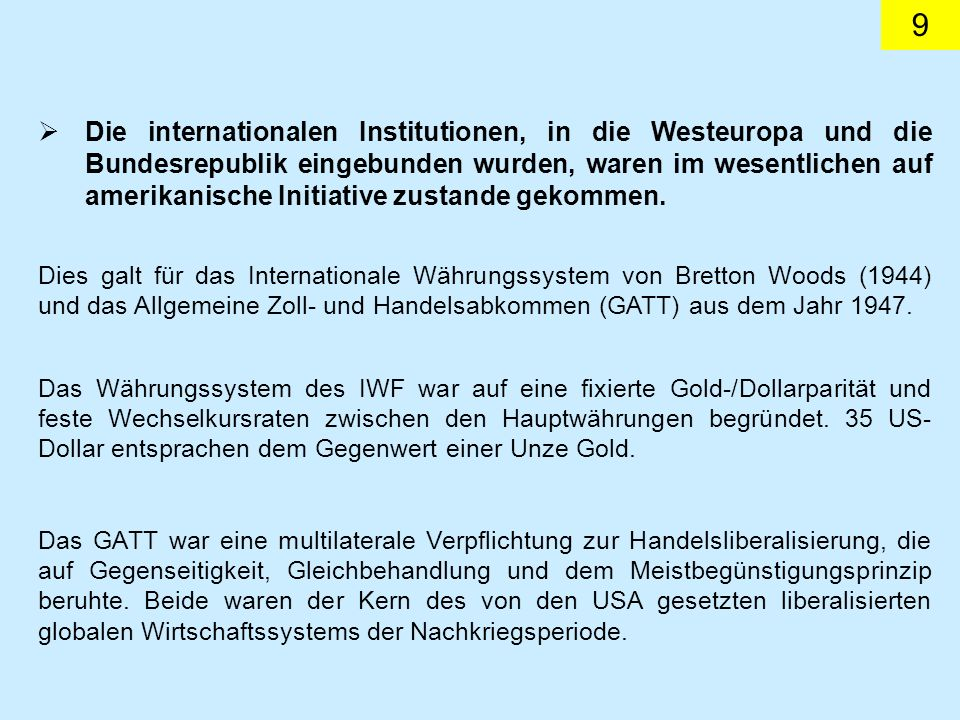 Die internationalen Institutionen, in die Westeuropa und die Bundesrepublik eingebunden wurden, waren im wesentlichen auf amerikanische Initiative zustande gekommen.