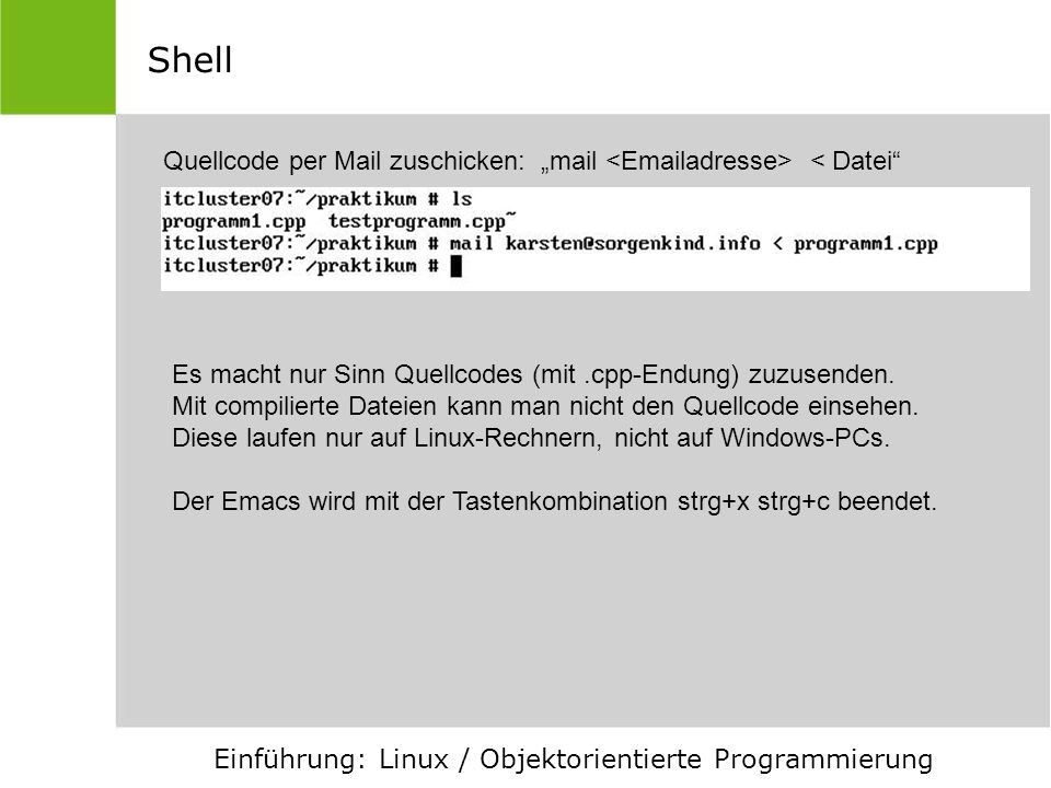 "Shell Quellcode per Mail zuschicken: ""mail < adresse> < Datei Es macht nur Sinn Quellcodes (mit .cpp-Endung) zuzusenden."