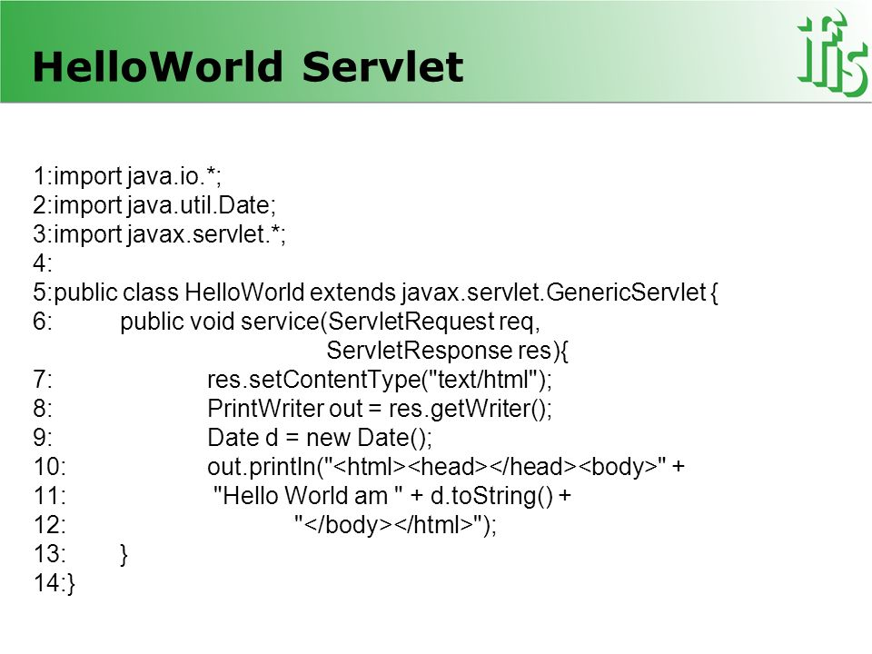 HelloWorld Servlet 1:import java.io.*; 2:import java.util.Date;