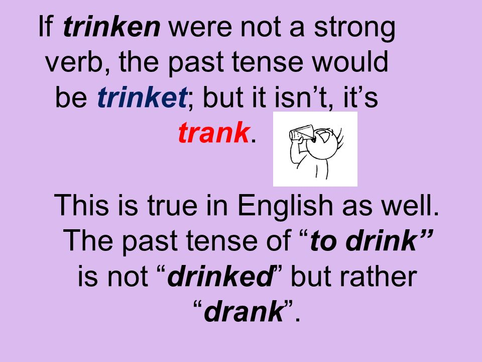 If trinken were not a strong verb, the past tense would be trinket; but it isn't, it's trank.