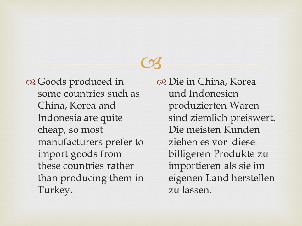 Goods produced in some countries such as China, Korea and Indonesia are quite cheap, so most manufacturers prefer to import goods from these countries rather than producing them in Turkey.